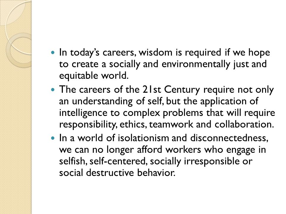 In today's careers, wisdom is required if we hope to create a socially and environmentally just and equitable world.