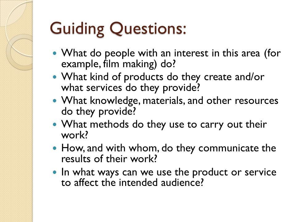 Guiding Questions: What do people with an interest in this area (for example, film making) do