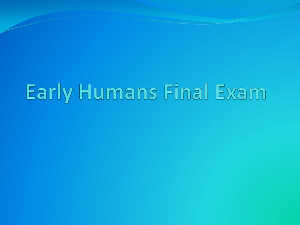 Early Humans Final Exam