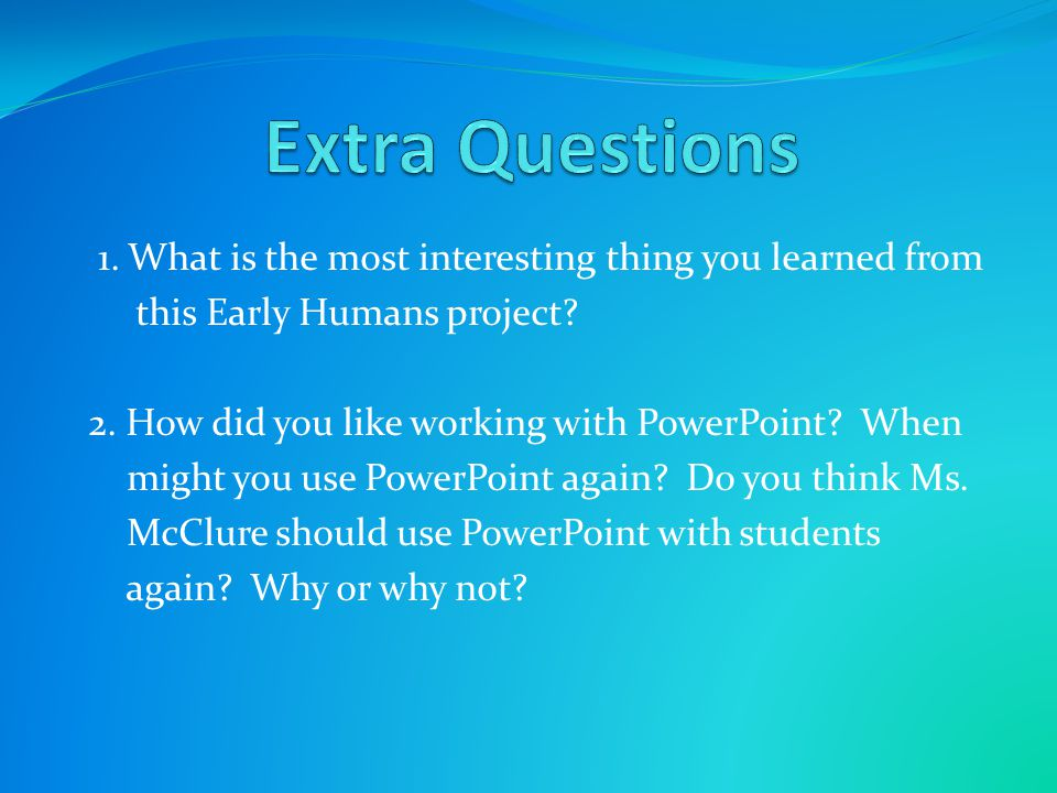 Extra Questions 1. What is the most interesting thing you learned from