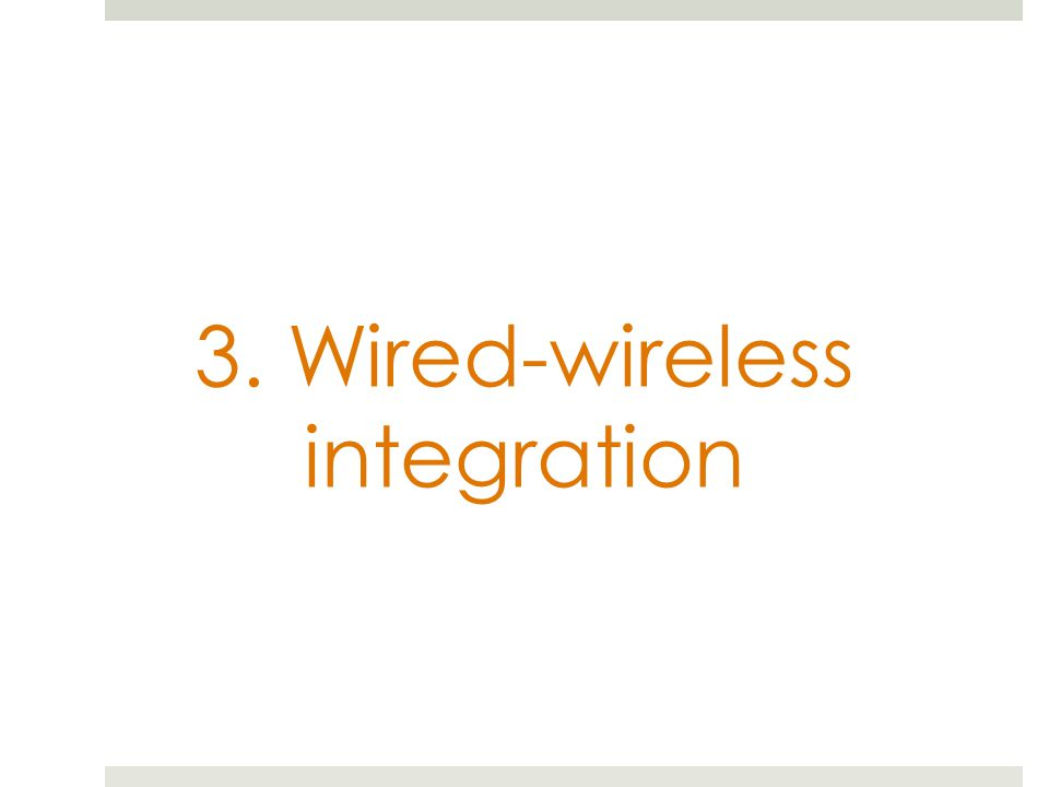 3. Wired-wireless integration