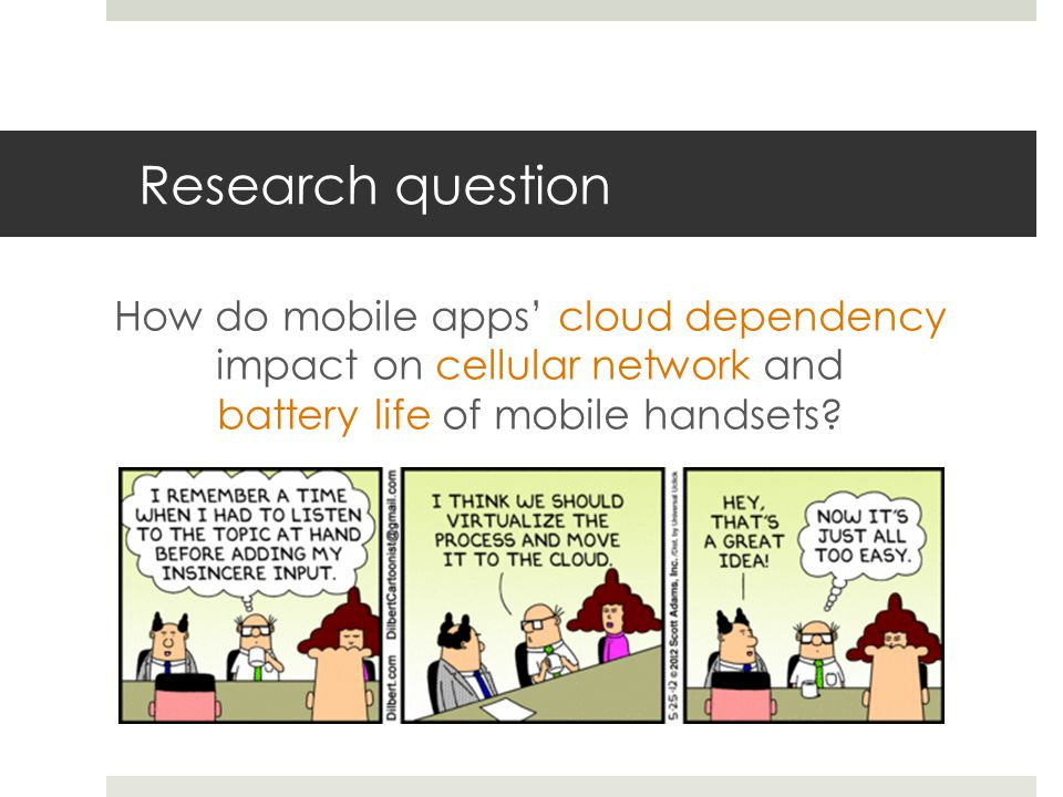 Research question How do mobile apps' cloud dependency impact on cellular network and battery life of mobile handsets