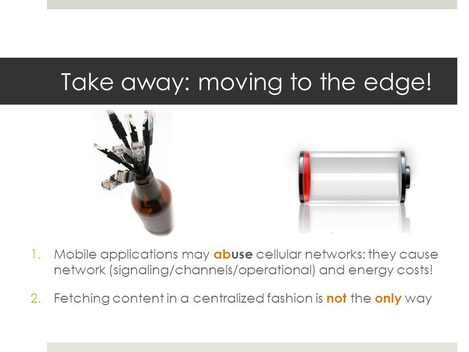 Take away: moving to the edge!