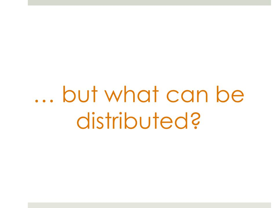 … but what can be distributed