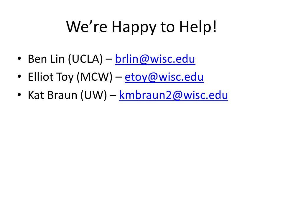 We're Happy to Help! Ben Lin (UCLA) – brlin@wisc.edu