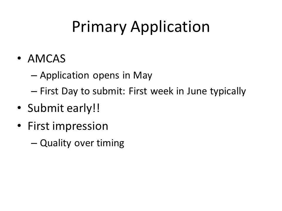 Primary Application AMCAS Submit early!! First impression
