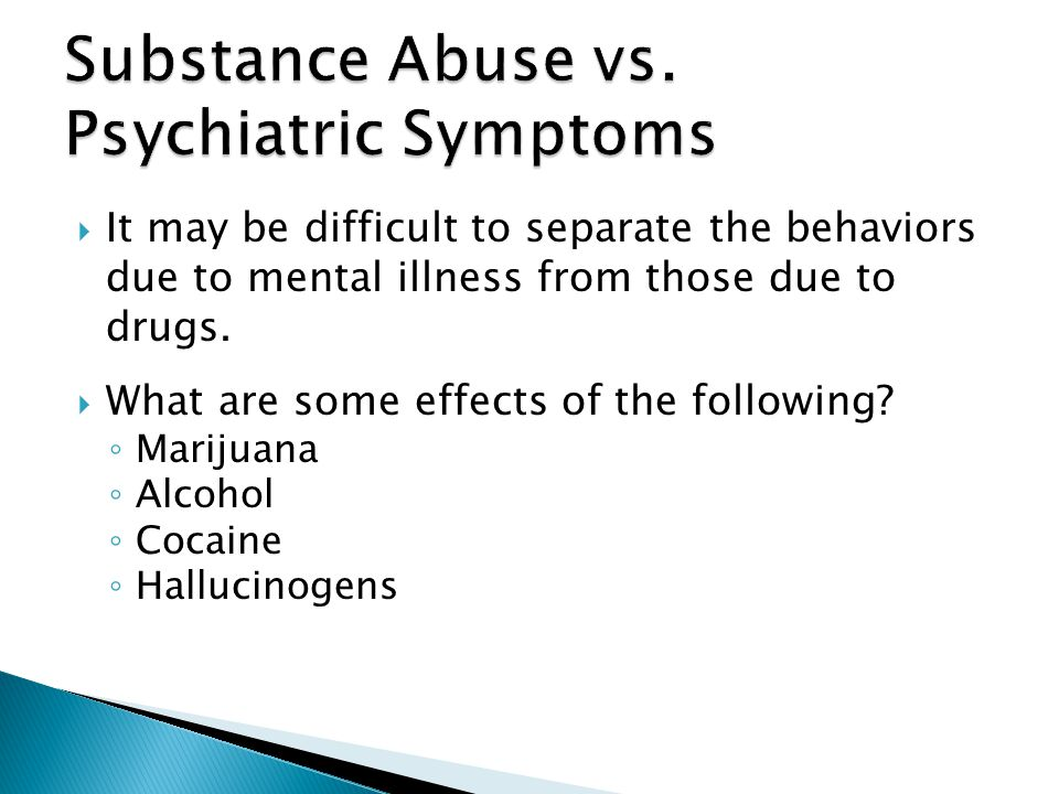 Substance Abuse vs. Psychiatric Symptoms