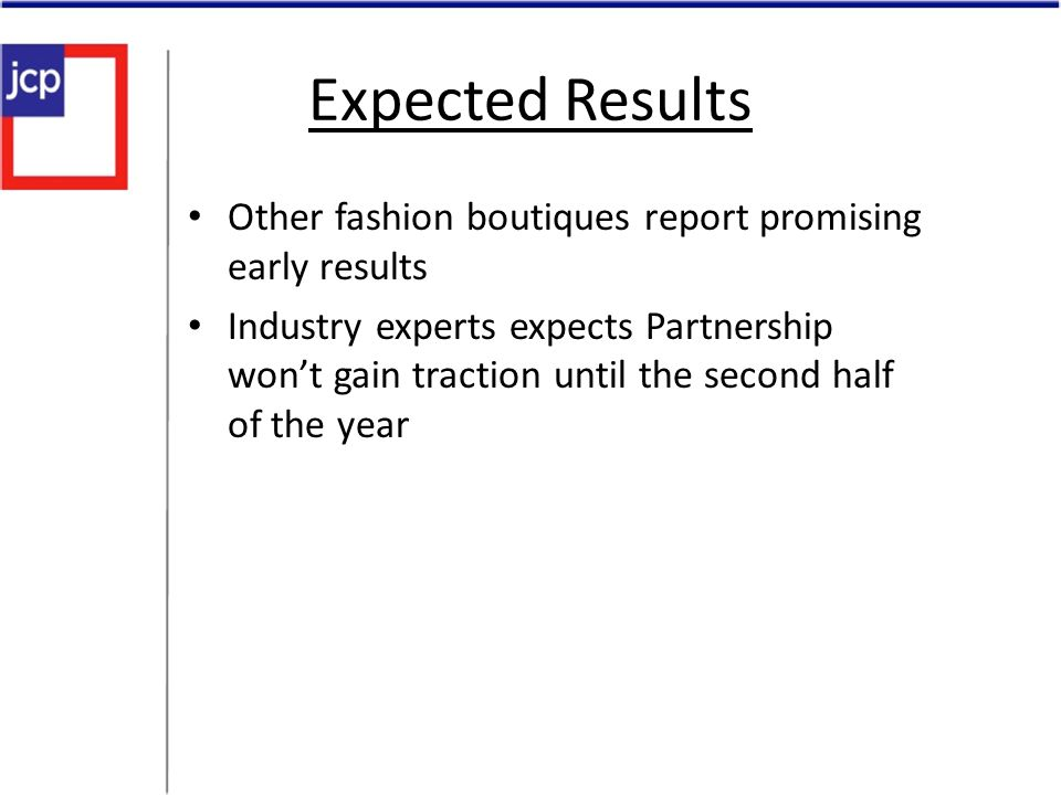 Expected Results Other fashion boutiques report promising early results.