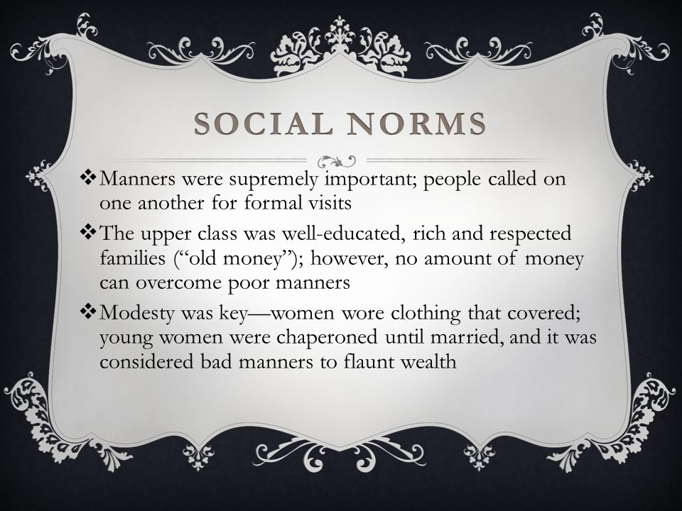Social Norms Manners were supremely important; people called on one another for formal visits.