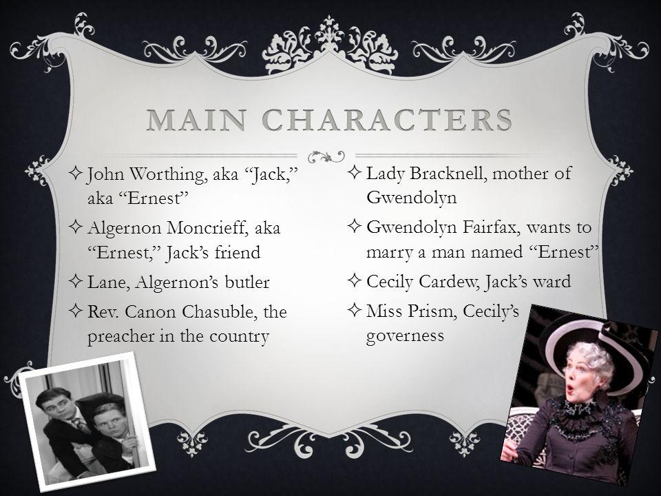 Main Characters John Worthing, aka Jack, aka Ernest