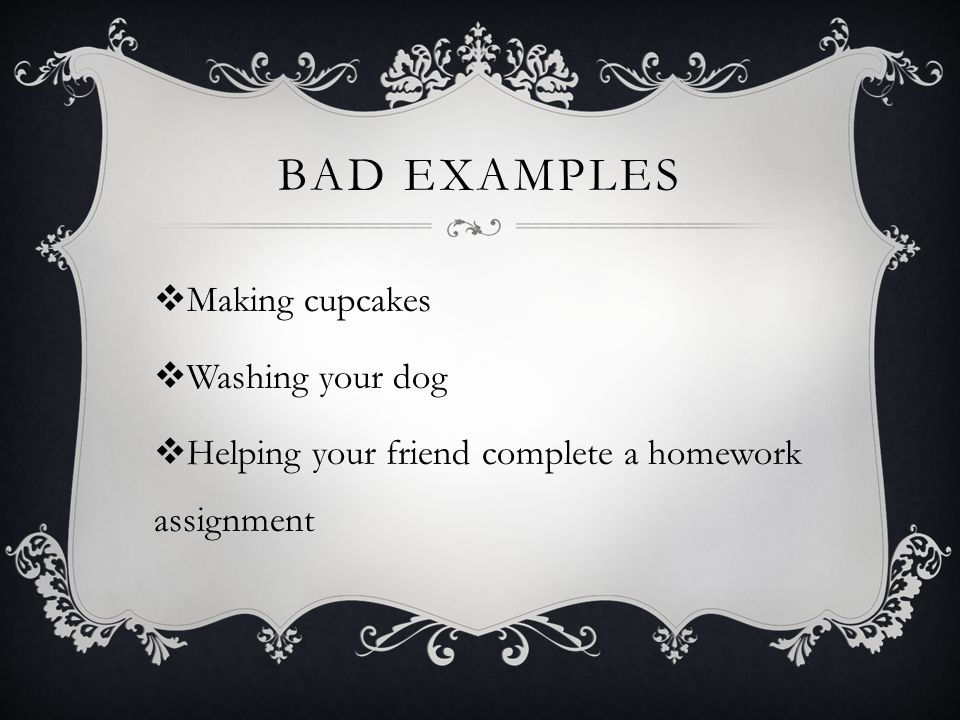 BAD Examples Making cupcakes Washing your dog