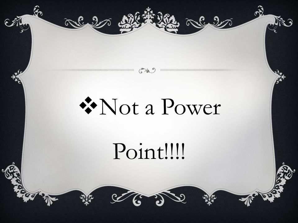 Not a Power Point!!!!