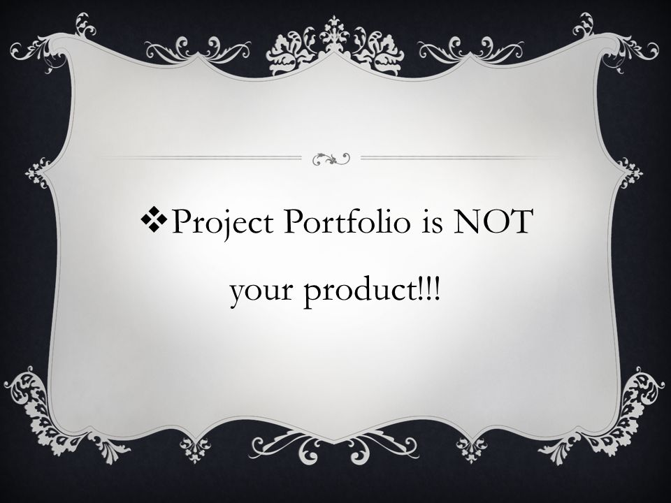 Project Portfolio is NOT your product!!!