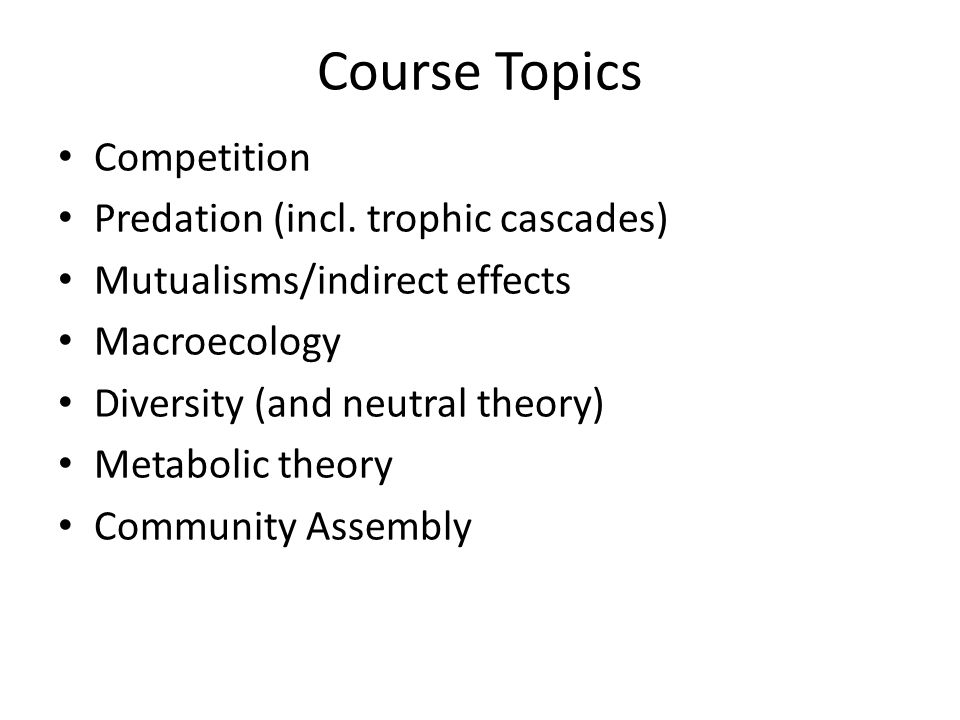 Course Topics Competition Predation (incl. trophic cascades)