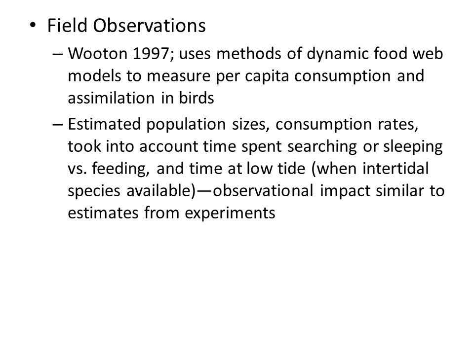 Field Observations Wooton 1997; uses methods of dynamic food web models to measure per capita consumption and assimilation in birds.