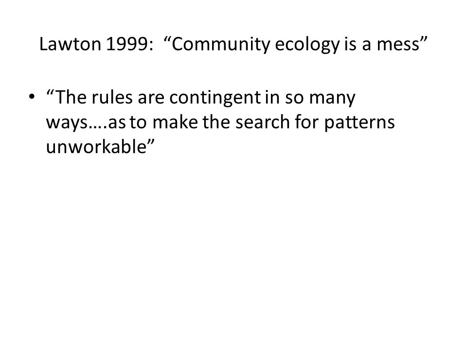 Lawton 1999: Community ecology is a mess