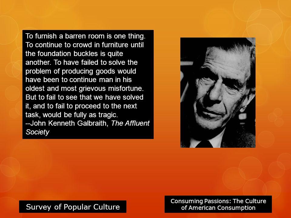 --John Kenneth Galbraith, The Affluent Society
