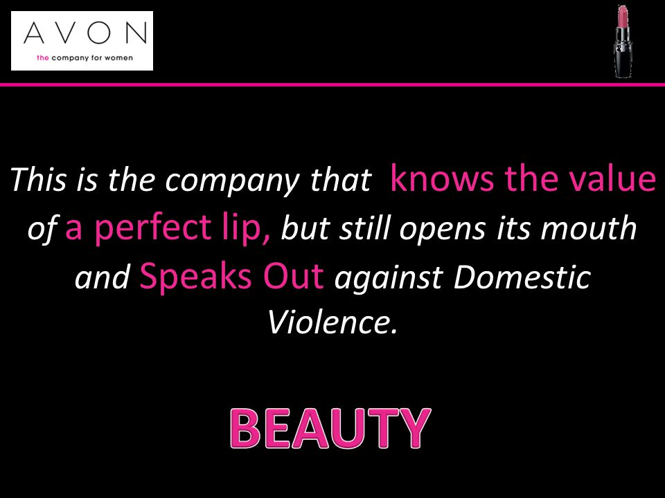This is the company that knows the value of a perfect lip, but still opens its mouth and Speaks Out against Domestic Violence.