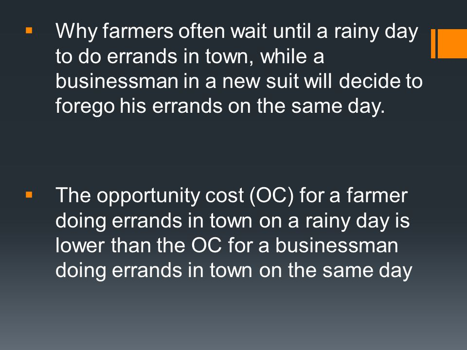Why farmers often wait until a rainy day to do errands in town, while a businessman in a new suit will decide to forego his errands on the same day.