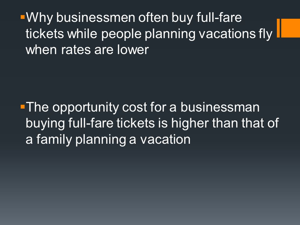 Why businessmen often buy full-fare tickets while people planning vacations fly when rates are lower