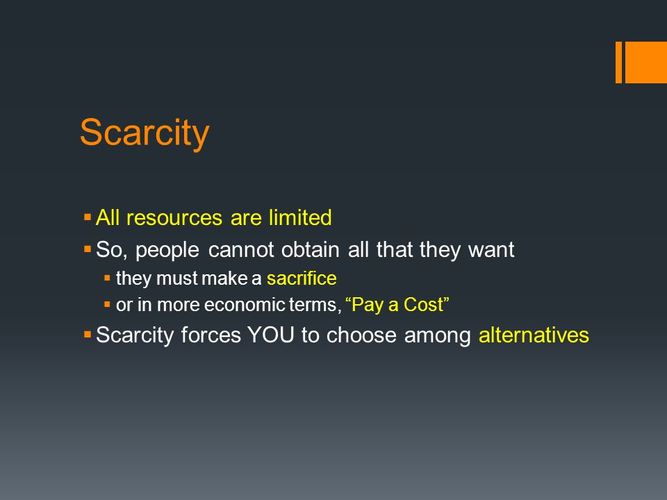 Scarcity All resources are limited