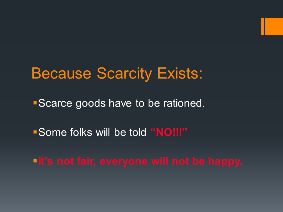 Because Scarcity Exists: