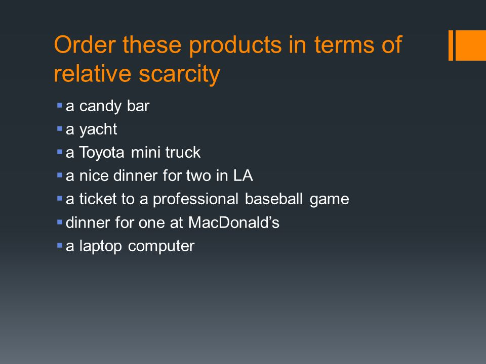 Order these products in terms of relative scarcity
