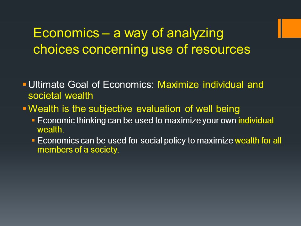 Economics – a way of analyzing choices concerning use of resources
