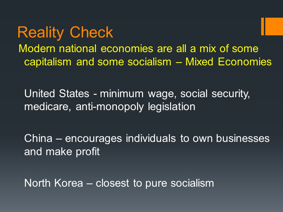 Reality Check Modern national economies are all a mix of some capitalism and some socialism – Mixed Economies.