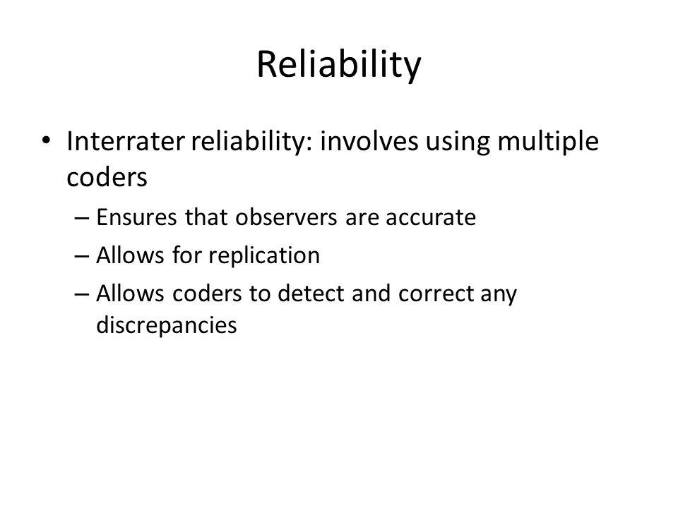 Reliability Interrater reliability: involves using multiple coders