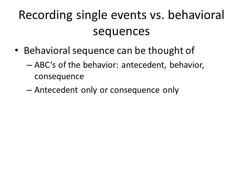 Recording single events vs. behavioral sequences