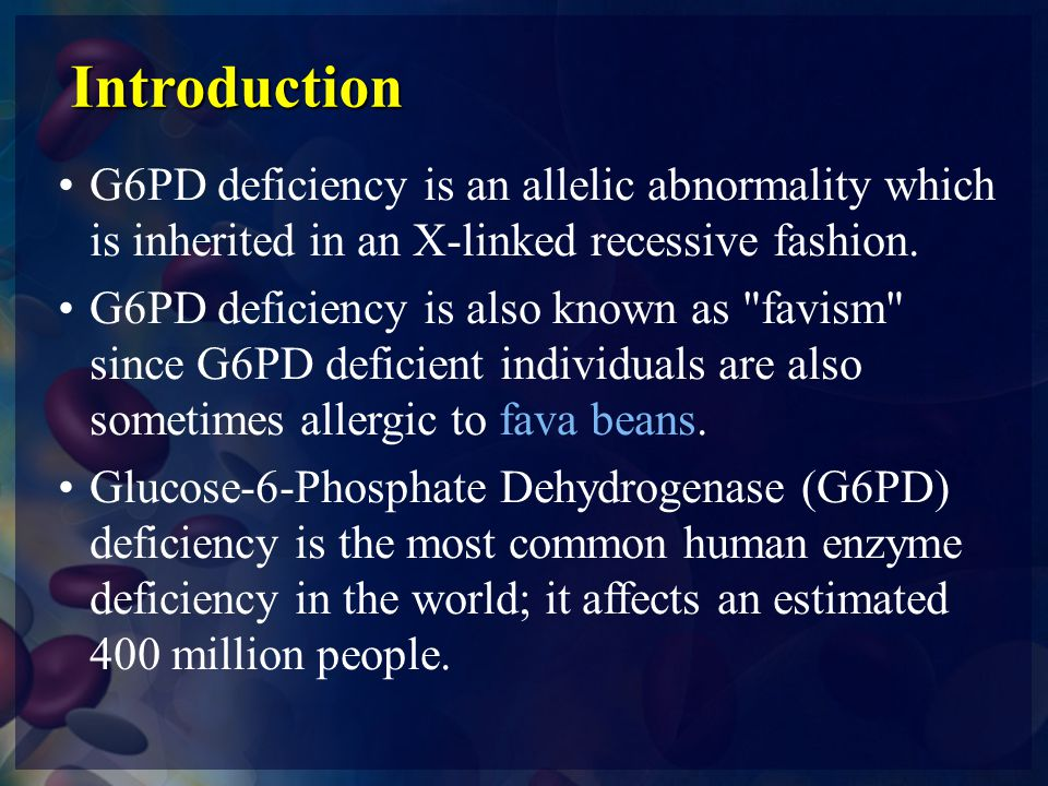 Introduction G6PD deficiency is an allelic abnormality which is inherited in an X-linked recessive fashion.