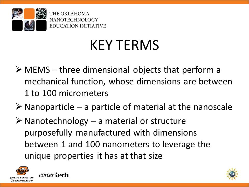 KEY TERMS MEMS – three dimensional objects that perform a mechanical function, whose dimensions are between 1 to 100 micrometers.