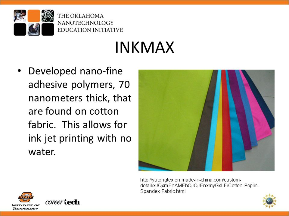 INKMAX Developed nano-fine adhesive polymers, 70 nanometers thick, that are found on cotton fabric. This allows for ink jet printing with no water.