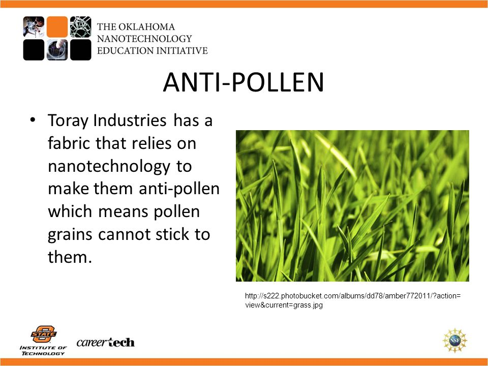 ANTI-POLLEN Toray Industries has a fabric that relies on nanotechnology to make them anti-pollen which means pollen grains cannot stick to them.