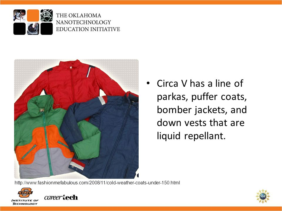 Circa V has a line of parkas, puffer coats, bomber jackets, and down vests that are liquid repellant.
