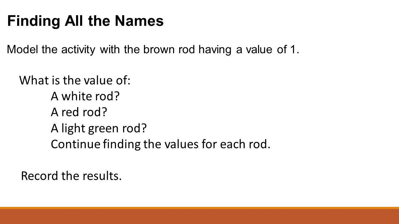Finding All the Names What is the value of: A white rod A red rod