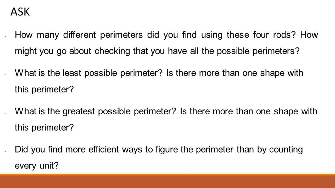 ASK How many different perimeters did you find using these four rods How might you go about checking that you have all the possible perimeters