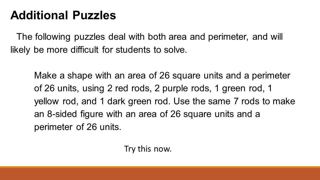 Additional Puzzles The following puzzles deal with both area and perimeter, and will likely be more difficult for students to solve.
