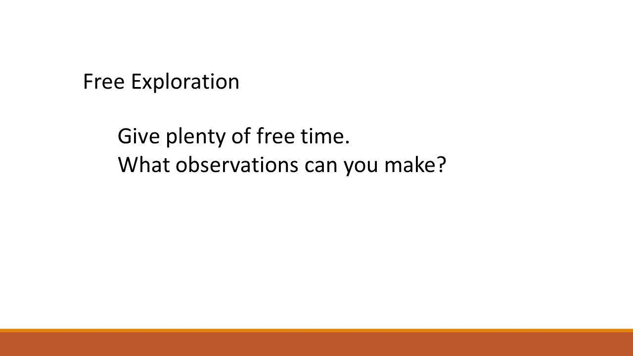 Give plenty of free time. What observations can you make