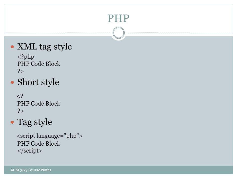 PHP XML tag style Short style < PHP Code Block > Tag style