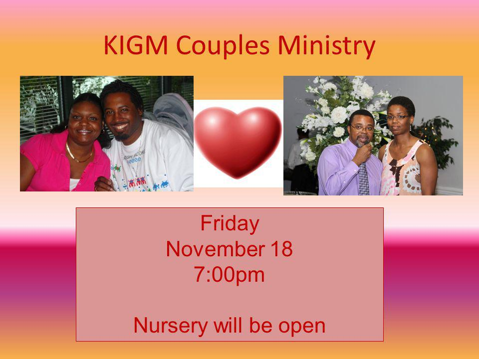 KIGM Couples Ministry Friday November 18 7:00pm Nursery will be open