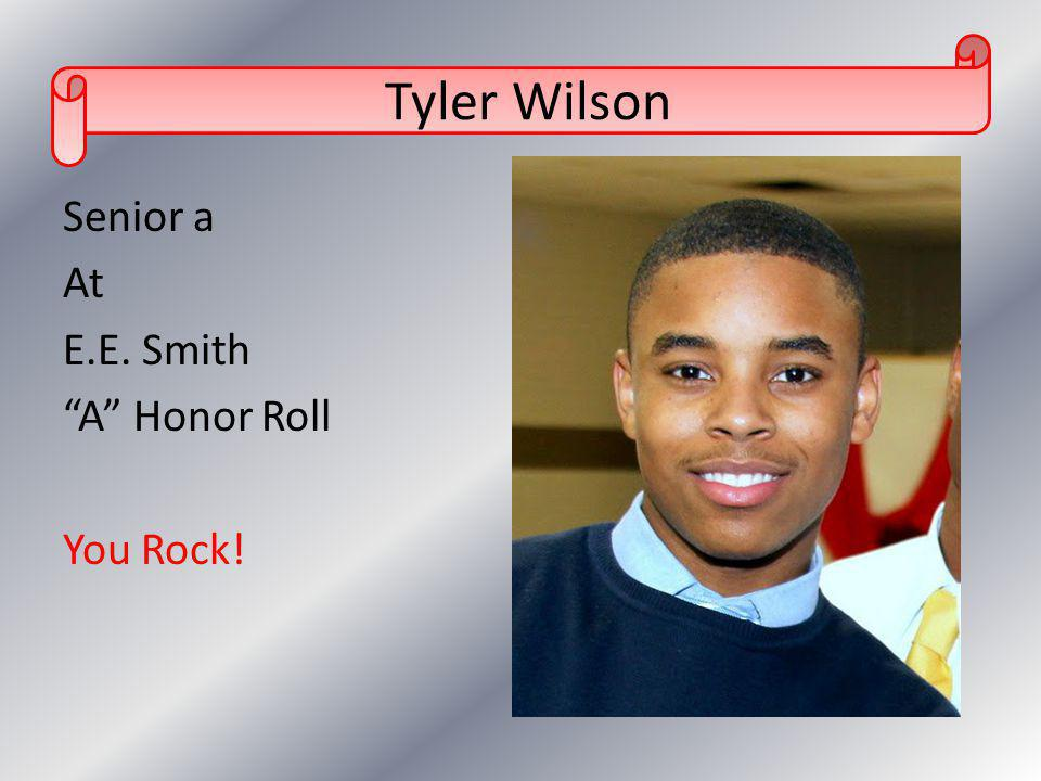 Tyler Wilson Senior a At E.E. Smith A Honor Roll You Rock!
