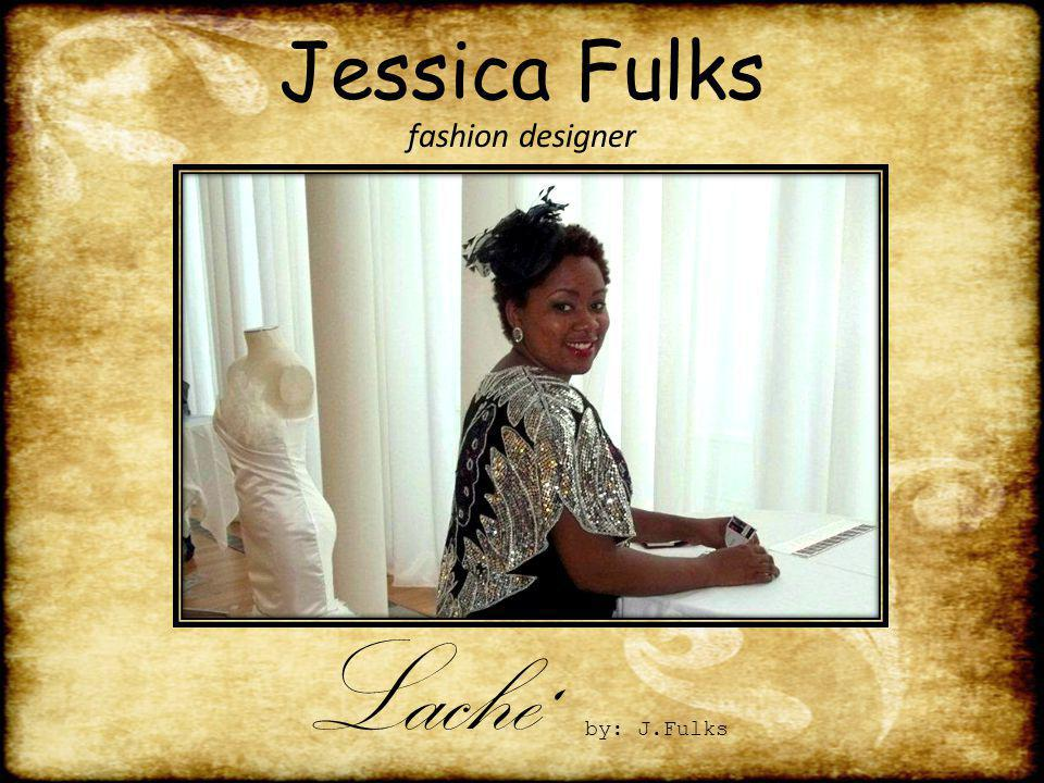 Jessica Fulks fashion designer Lache ' by: J.Fulks