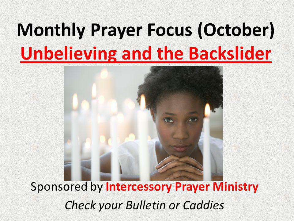 Monthly Prayer Focus (October) Unbelieving and the Backslider