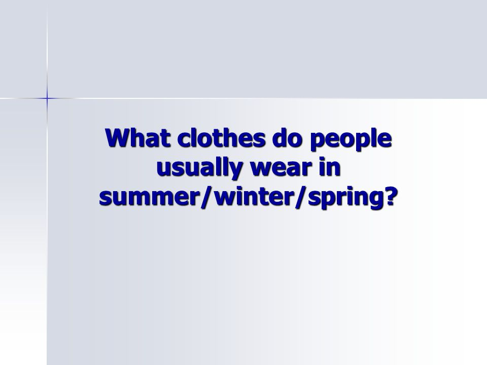 What clothes do people usually wear in summer/winter/spring