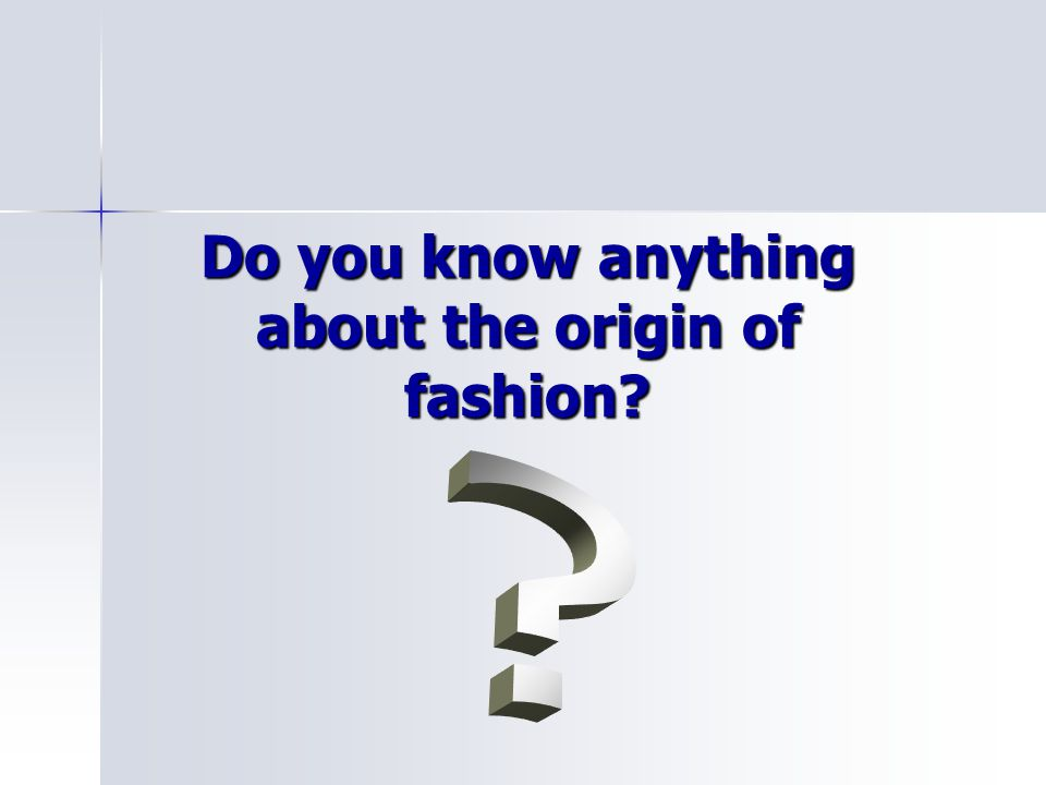 Do you know anything about the origin of fashion