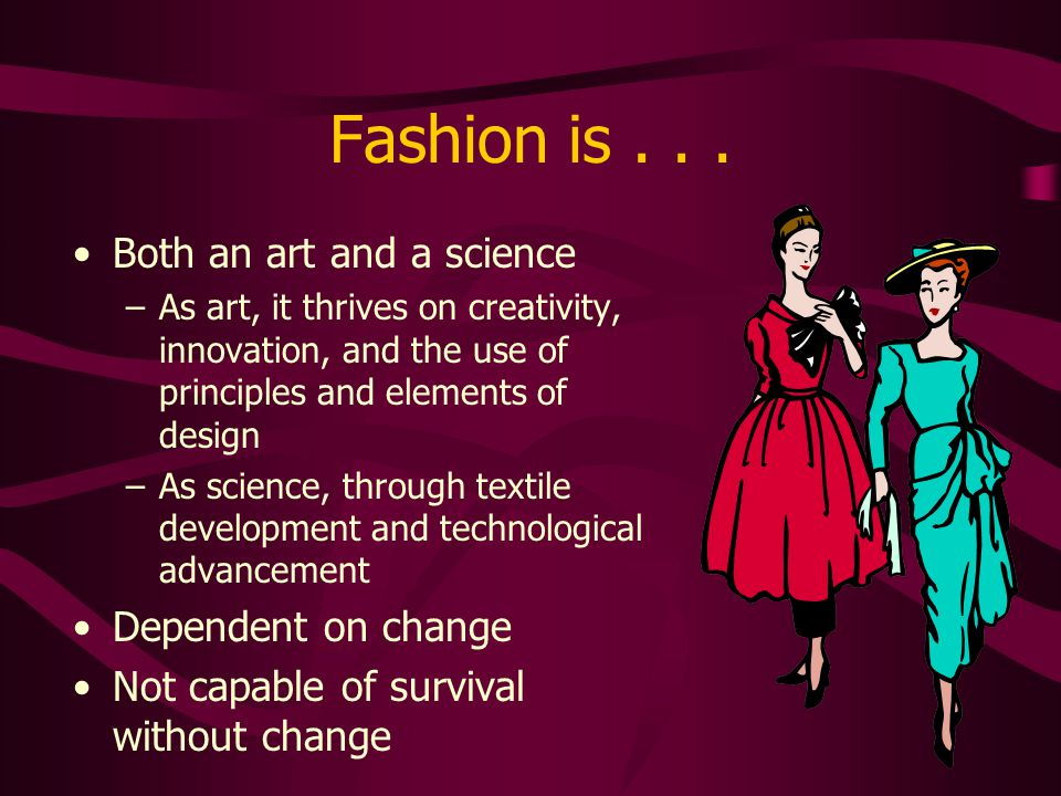Fashion is . . . Both an art and a science Dependent on change