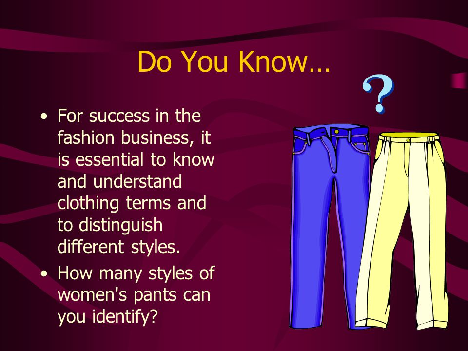 Do You Know… For success in the fashion business, it is essential to know and understand clothing terms and to distinguish different styles.