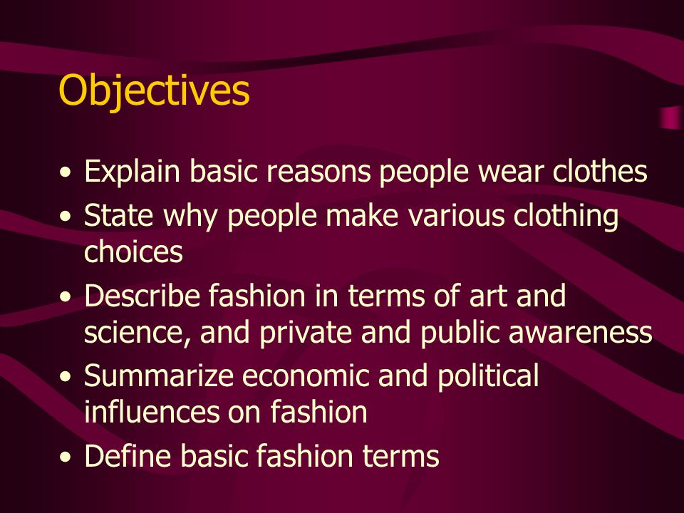 Objectives Explain basic reasons people wear clothes